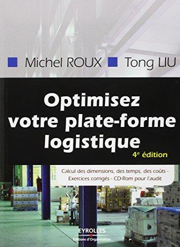 Optimisez votre plateforme logistique: Calcul des dimensions, des temps, des cots - Exercices corrigs - CD-Rom pour l'audit.
