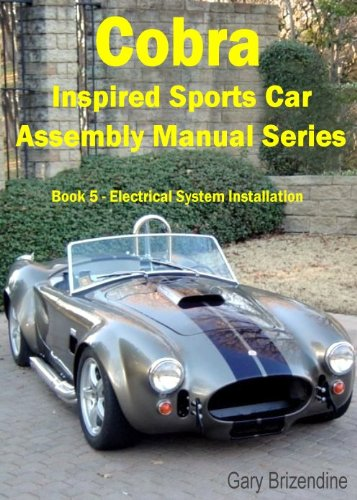 The Cobra Inspired Sports Car Assembly Manual Series Book 5 - Electrical System Installation (English Edition) -