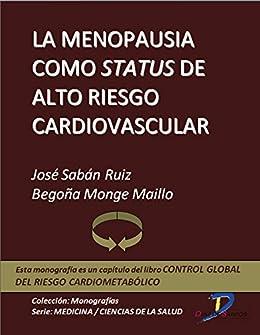 La Menopausia Como Status De Alto Riesgo Cardiovascular (capítulo Del Libro Control Global Del Riesgo Cardiometabólico ): 1 por José Sabán Ruiz epub