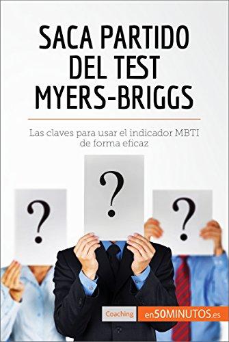 Saca partido del test Myers-Briggs: Las claves para usar el indicador MBTI de forma eficaz (Coaching) por 50Minutos.es