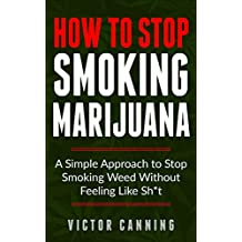 How To Stop Smoking Marijuana: A Simple Approach To Stop Smoking Weed Without Feeling Like Shit (English Edition)