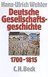 Deutsche Gesellschaftsgeschichte 1700-1815, Bd.1: Vom Feudalismus des Alten Reiches bis zur Defensiven Modernisierung der Reformära 1700-1815 -