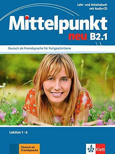 Mittelpunkt neu B2.1: Deutsch als Fremdsprache für Fortgeschrittene. Lehr- und Arbeitsbuch, Lektion 1-6 + Audio-CD zum Arbeitsbuch (Mittelpunkt neu / Deutsch als Fremdsprache für Fortgeschrittene)