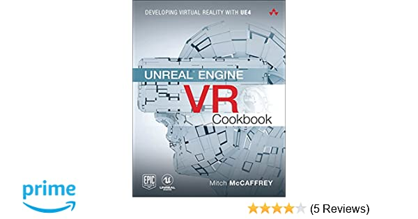 Unreal Engine VR Cookbook: Developing Virtual Reality with