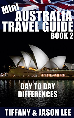 Mini Australia Travel Guide - Book 2: Tips and suggestions to prepare you for your first trip into Australia (Australia, Aussie, Travel Guide, Tips, Customs, Down Under, Holiday) (English Edition)