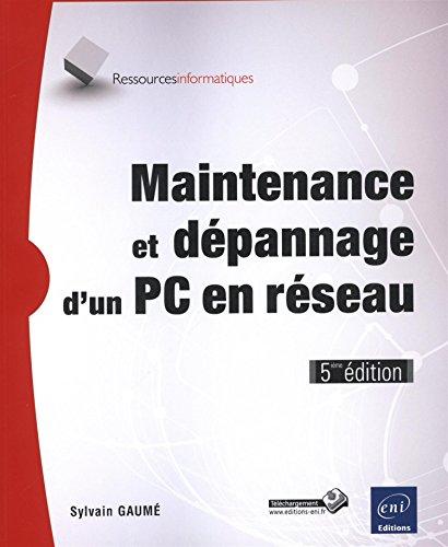 Maintenance et dépannage d'un PC en réseau (5ième édition) par Sylvain GAUMÉ