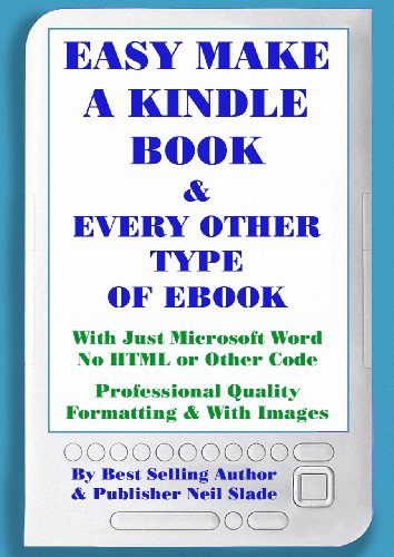 Easy Make and Publish A Kindle and Every Other Type of EBook With ...