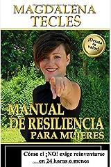 Manual de Resiliencia - para Mujeres: Cómo el ¡No! exige Reinventarse en 24 Horas o Menos Tapa blanda