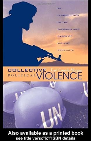Collective Political Violence: An Introduction to the Theories and Cases of Violent Conflicts by Earl Conteh-Morgan (2003-11-02)