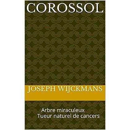 COROSSOL: Arbre miraculeux Tueur naturel de cancers (collection santé et bien-être)