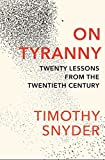 On Tyranny: Twenty Lessons from the Twentieth Century - Timothy Snyder
