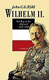 Wilhelm II.: Der Weg in den Abgrund 1900 - 1941 - John C.G. Röhl