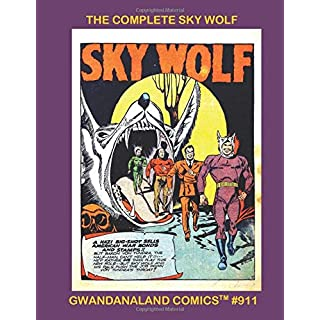 The Complete Sky Wolf: Gwandanaland Comics #911 --- The Most Unusual Air-Ace Fighter Team in World War Two-- The Full Series in Air Fighters and Airboy Comics