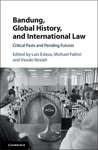 Bandung, Global History, and International Law: Critical Pasts and Pending Futures