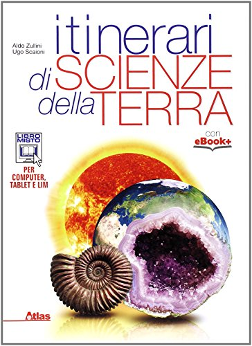 Itinerari di scienze della terra. Per i Licei. Con e-book. Con espansione online