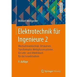 Elektrotechnik für Ingenieure 2: Wechselstromtechnik, Ortskurven, Transformator, Mehrphasensysteme. Ein Lehr- und Arbeitsbuch für das Grundstudium