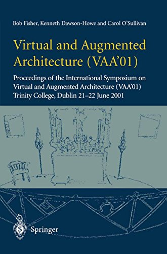 Virtual and Augmented Architecture (VAA'01): Proceedings of the International Symposium on Virtual and Augmented Architecture (VAA'01), Trinity College, Dublin, 21 -22 June 2001 (English Edition)