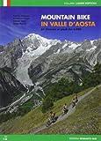 Mountain bike in Valle dAosta. 61 itinerari ai piedi dei 4000