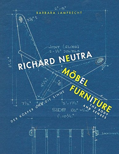 Richard Neutra. Möbel / Richard Neutra. Furniture: Der Körper und die Sinne / The body and senses