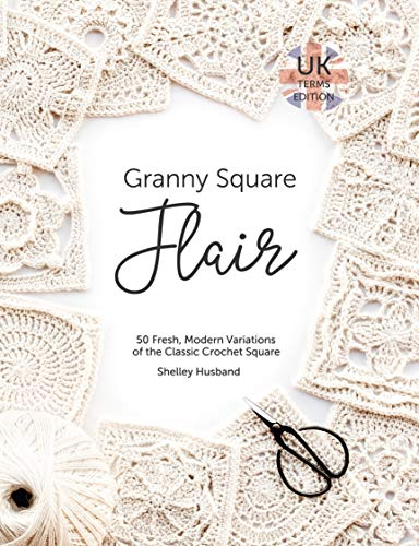 Granny Square Flair Uk Terms Edition 50 Fresh Modern Variations Of