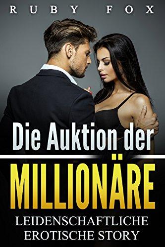 Die Auktion der Millionäre: Leidenschaftliche erotische Story