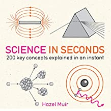 Science in Seconds: 200 Key Concepts Explained in an Instant (IN MINUTES) (English Edition)