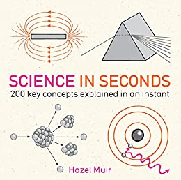 Science in Seconds: 200 Key Concepts Explained in an Instant (IN MINUTES) (English Edition) von [Muir, Hazel]