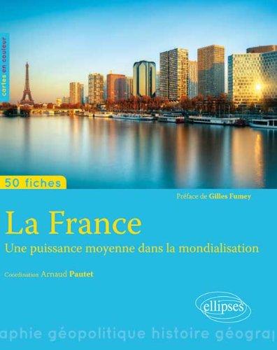 La France une Puissance Moyenne Dans la Mondialisation 50 Fiches par Arnaud Pautet