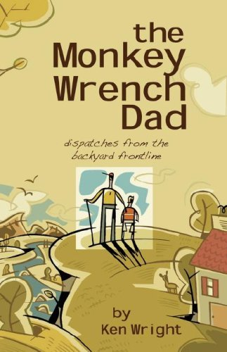 The Monkey Wrench Dad: Dispatches from the Backyard Frontline by Ken Wright (2008-05-06)