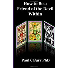 How to Be a Friend of the Devil Within: Volume 2 (Quick Guides to Ancient Wisdom (and Mindfulness Exercises in Relationships Series, No 3)) by Paul C Burr PhD (2015-03-12)