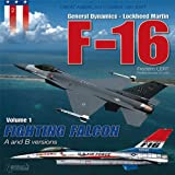 F-16 A and B Versions: Volume 1 Fighting Falcon