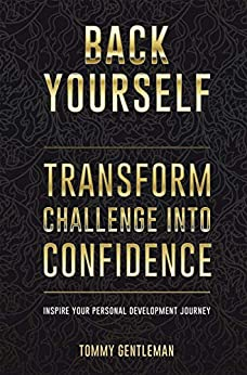 Back Yourself: Transform Challenge into Confidence (English Edition)