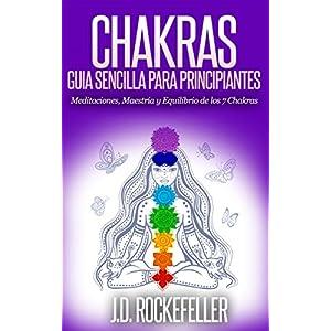 CHAKRAS: Guía Sencilla Para Principiantes: Meditaciones, Maestría y Equilibrio de los 7 Chakras (J.D. Rockefeller's Book Club)