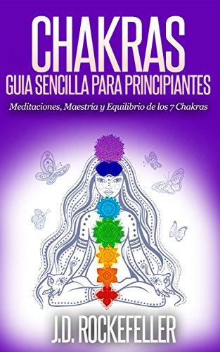 CHAKRAS: Guía Sencilla Para Principiantes: Meditaciones, Maestría y Equilibrio de los 7 Chakras (J.D. Rockefeller's Book Club) (Spanish Edition)