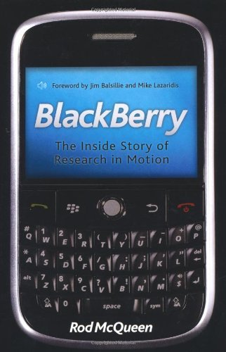 blackberry-the-untold-story-of-research-in-motion-by-rod-mcqueen-2010-05-25