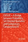 EVOLVE – A Bridge between Probability, Set Oriented Numerics and Evolutionary Computation VII: 7 (Studies in Computational Intelligence)