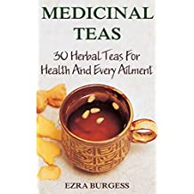 Medicinal Teas: 30 Herbal Teas For Health And Every Ailment (English Edition)
