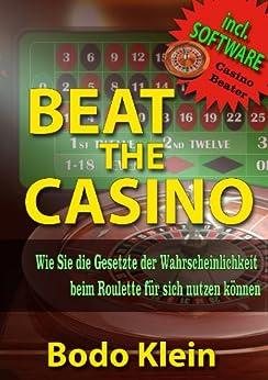 Beat the Casino (Ebook mit Software): Wie sie die Gesetzte der Wahrscheinlichkeit beim Roulette für sich nutzen von [Klein, Bodo]