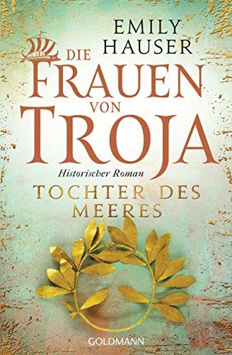 Die Frauen von Troja: Tochter des Meeres - Historischer Roman