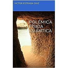 POLÉMICA FÍSICA CUÁNTICA (Spanish Edition)