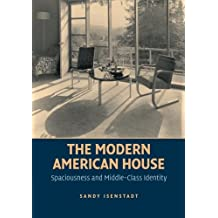 The Modern American House: Spaciousness And Middle Class Identity (Modern Architecture and Cultural Identity)