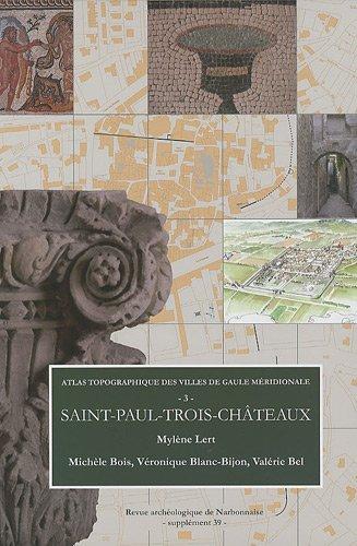 Revue archéologique de Narbonnaise, Supplément 39 : Atlas topographique des villes de Gaule méridionale : Tome 3, Saint-Paul-Trois-Châteaux