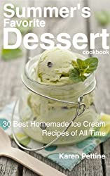 Summer's Favorite Dessert Cookbook:  30 Best Homemade Ice Cream Recipes of All Time (English Edition)
