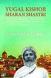 Yugal Kishor Sharan Shastri: Secularism's Sentinel