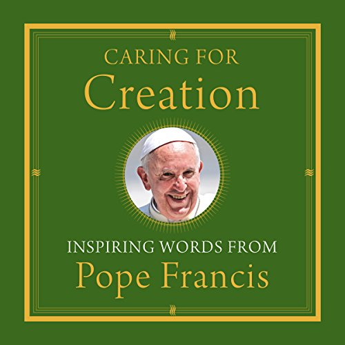 Caring for Creation: Inspiring Words from Pope Francis -  Pope Francis - Unabridged