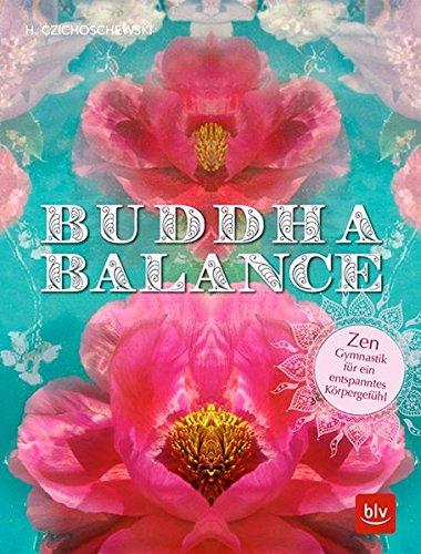 Buddha Balance: Zen-Gymnastik für ein entspanntes Körpergefühl