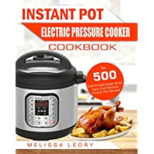 Instant Pot Electric Pressure Cooker Cookbook: Top 500 Chef-Proved Super Quick, Easy And Delicious Instant Pot Recipes For Weight Loss And Overall Health(Low ... Diet Instant Pot Cookbook) (English Edition)