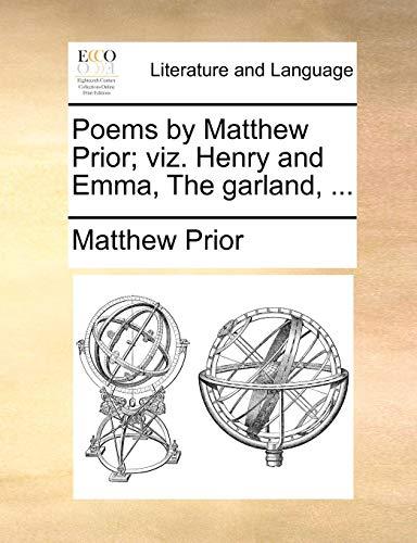 Poems by Matthew Prior; Viz. Henry and Emma, the Garland, ... Emmas Garland