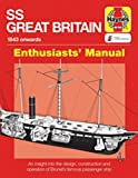 SS Great Britain Manual: An insight into the design, construction and operation of Brunels famous passenger ship (Enthusiasts Manual) (Haynes Manuals)