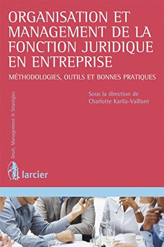 Organisation et management de la fonction juridique en entreprise: Méthodologies, outils et bonnes pratiques